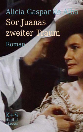Cover von »Sor Juanas zweiter Traum« - ein Roman von Alicia Gaspar de Alba
