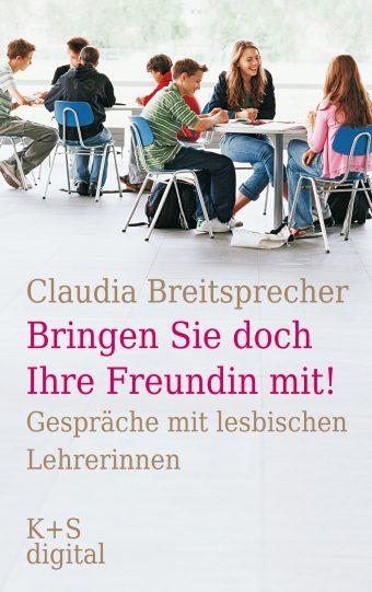 """Cover des Buches: """"Bringen Sie doch Ihre Freundin mit!"""" - Gespräche mit lesbischen Lehrerinnen. Ein erzählendes Sachbuch von Claudia Breitsprecher."""