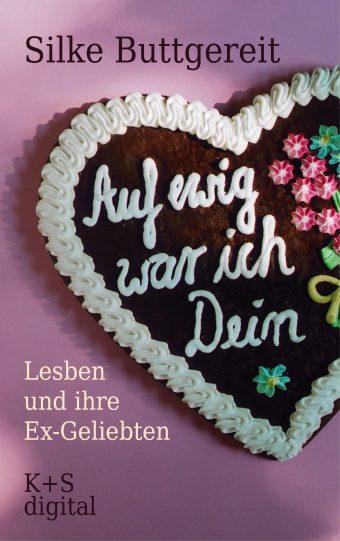 Cover von »Auf ewig war ich Dein - Lesben und ihre Ex-Geliebten« von Silke Buttgereit