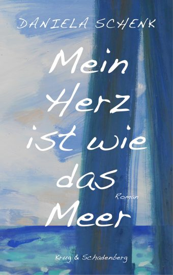 Cover des Romans »Mein Herz ist wie das Meer« von Daniela Schenk